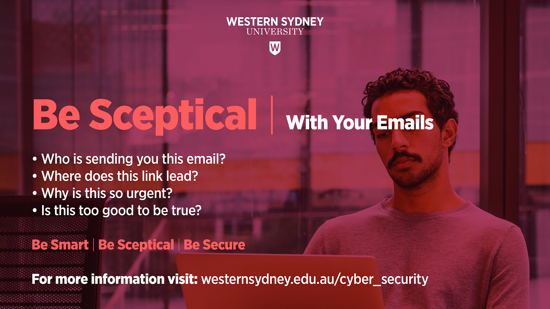 Be sceptical with emails. Ask yourself: who is sending this; where do links lead; why is it urgent; is it too good to be true?